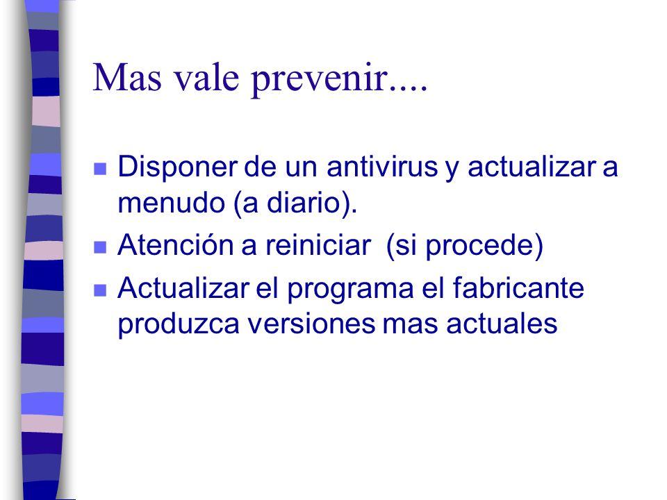 Mas vale prevenir.... n Disponer de un antivirus y actualizar a menudo (a diario).
