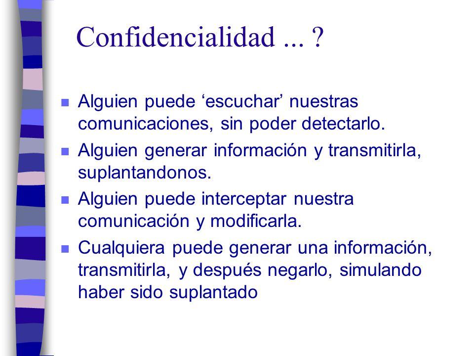 Confidencialidad... n Alguien puede escuchar nuestras comunicaciones, sin poder detectarlo.