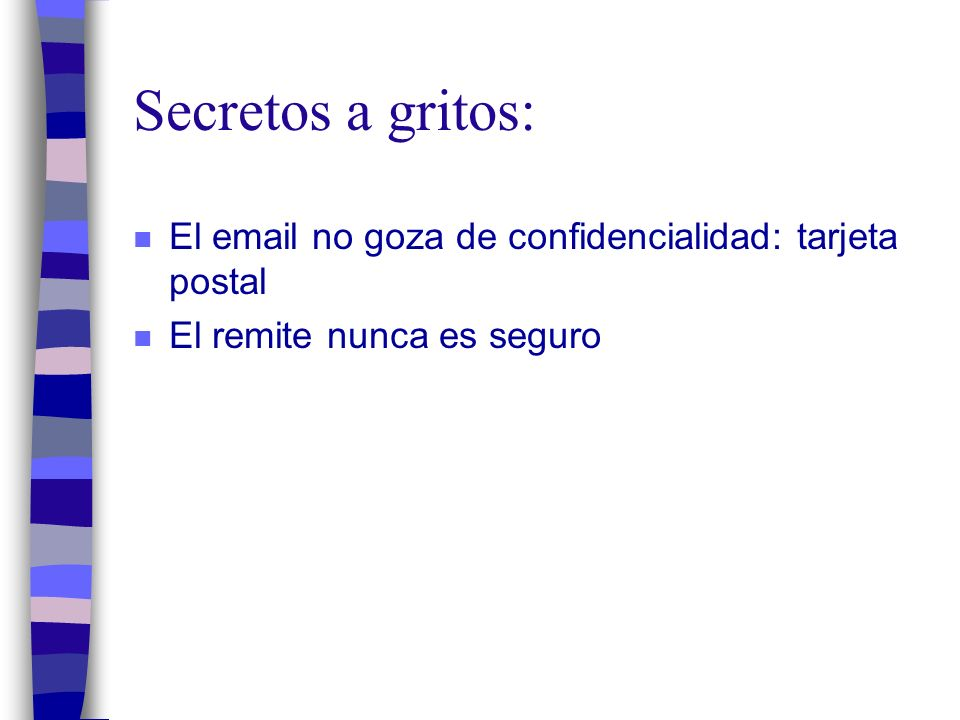 Secretos a gritos: n El email no goza de confidencialidad: tarjeta postal n El remite nunca es seguro