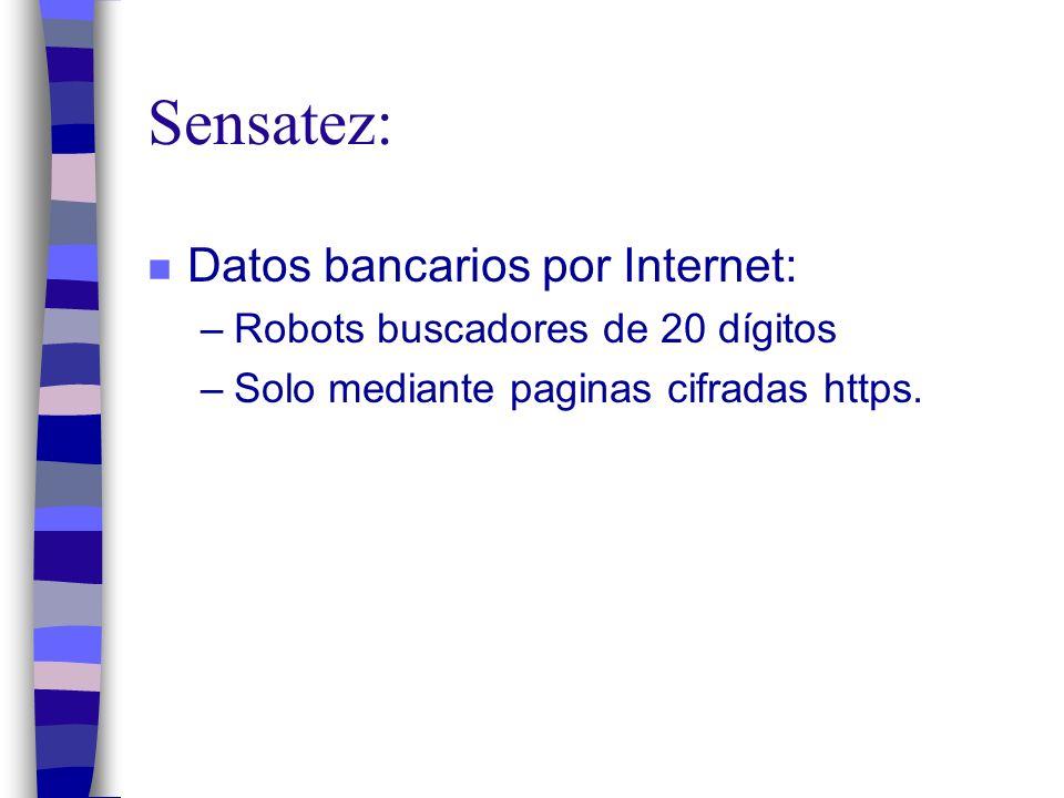 Sensatez: n Datos bancarios por Internet: –Robots buscadores de 20 dígitos –Solo mediante paginas cifradas https.
