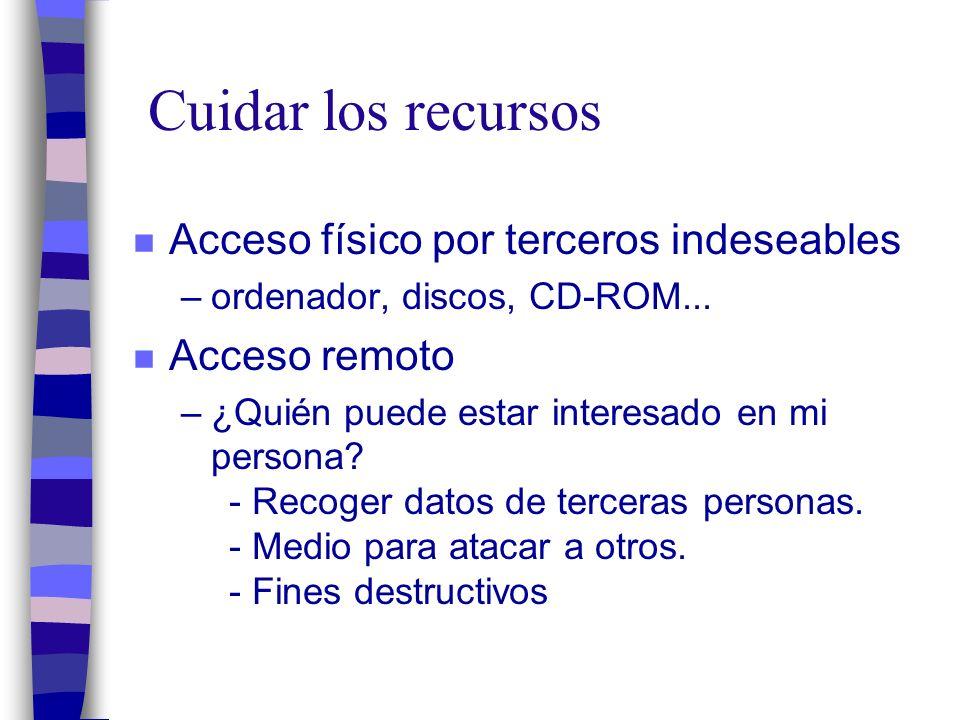 Cuidar los recursos n Acceso físico por terceros indeseables –ordenador, discos, CD-ROM...