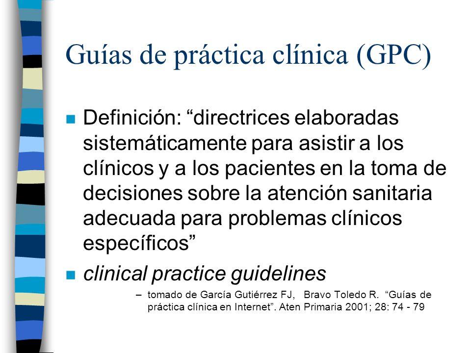 Guías de práctica clínica (GPC) n Definición: directrices elaboradas sistemáticamente para asistir a los clínicos y a los pacientes en la toma de deci