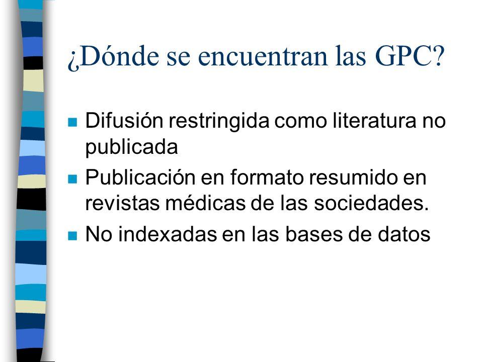 ¿Dónde se encuentran las GPC? n Difusión restringida como literatura no publicada n Publicación en formato resumido en revistas médicas de las socieda