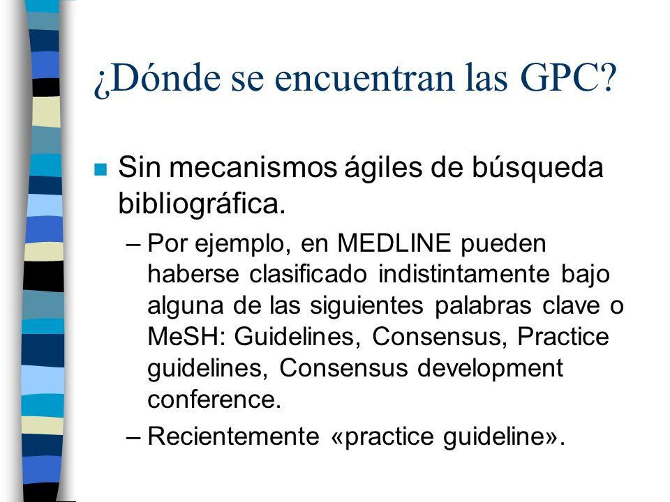 ¿Dónde se encuentran las GPC? n Sin mecanismos ágiles de búsqueda bibliográfica. –Por ejemplo, en MEDLINE pueden haberse clasificado indistintamente b