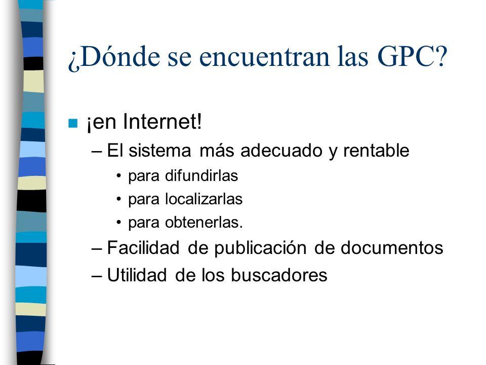 ¿Dónde se encuentran las GPC? n ¡en Internet! –El sistema más adecuado y rentable para difundirlas para localizarlas para obtenerlas. –Facilidad de pu