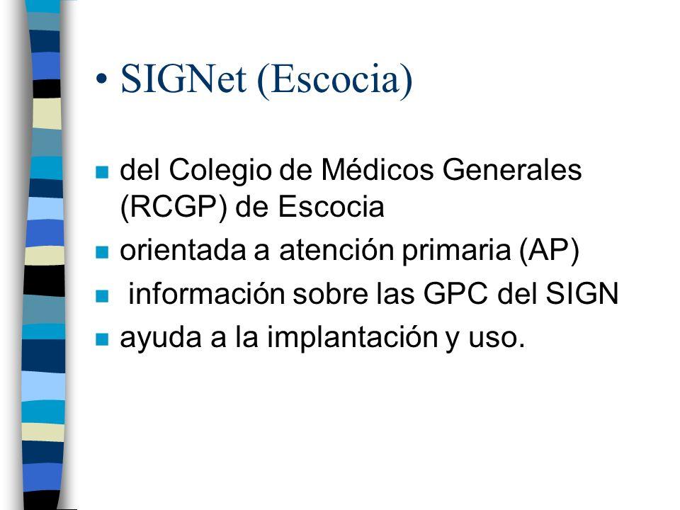 SIGNet (Escocia) n del Colegio de Médicos Generales (RCGP) de Escocia n orientada a atención primaria (AP) n información sobre las GPC del SIGN n ayud