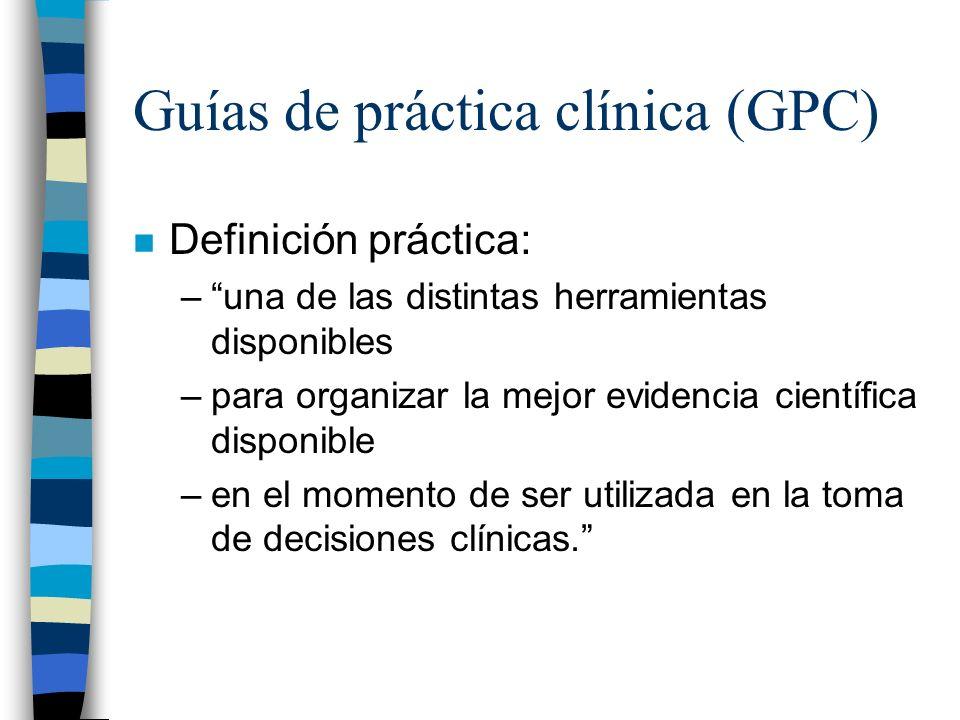 Guías de práctica clínica (GPC) n Definición práctica: –una de las distintas herramientas disponibles –para organizar la mejor evidencia científica di
