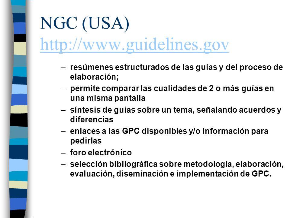 NGC (USA) http://www.guidelines.gov http://www.guidelines.gov –resúmenes estructurados de las guías y del proceso de elaboración; –permite comparar la