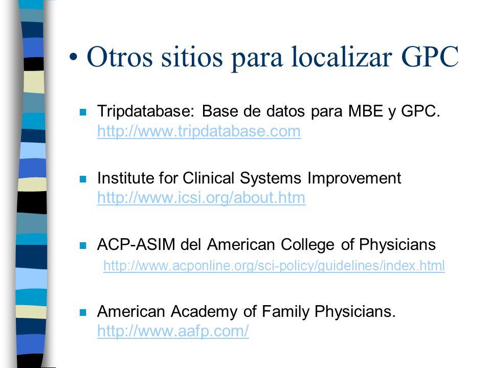 Otros sitios para localizar GPC n Tripdatabase: Base de datos para MBE y GPC. http://www.tripdatabase.com http://www.tripdatabase.com n Institute for