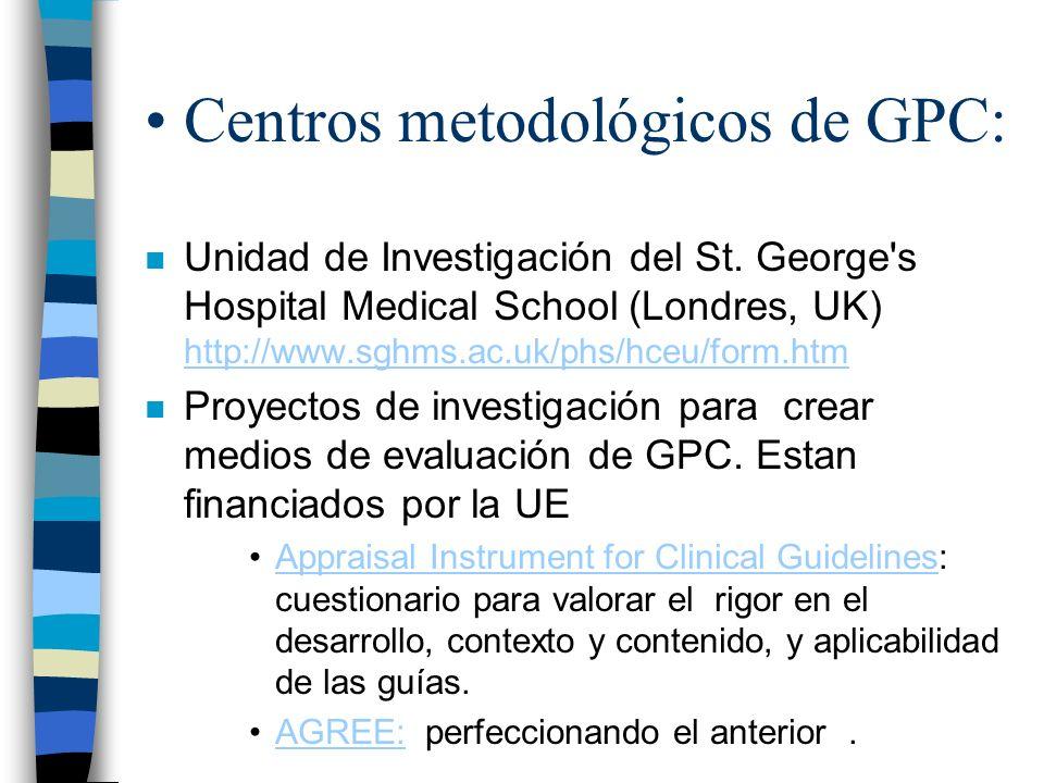 Centros metodológicos de GPC: n Unidad de Investigación del St. George's Hospital Medical School (Londres, UK) http://www.sghms.ac.uk/phs/hceu/form.ht