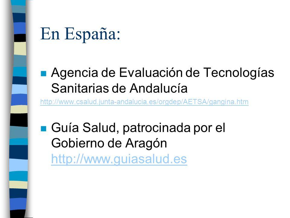 En España: n Agencia de Evaluación de Tecnologías Sanitarias de Andalucía http://www.csalud.junta-andalucia.es/orgdep/AETSA/gangina.htm n Guía Salud,