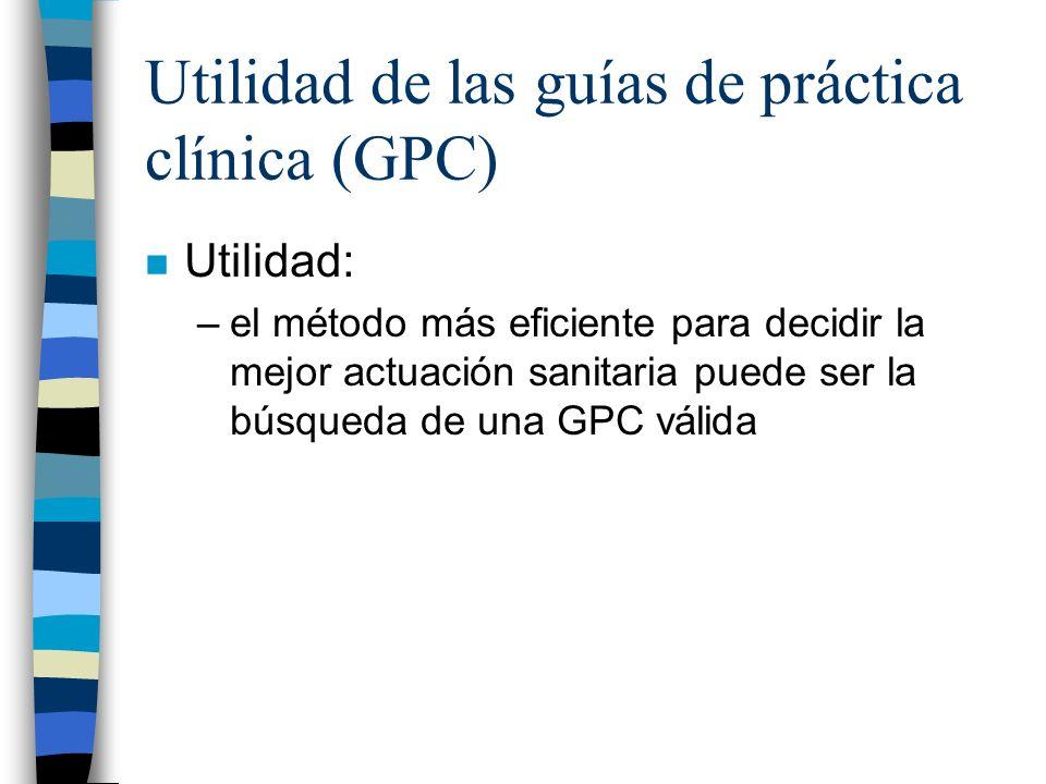 Utilidad de las guías de práctica clínica (GPC) n Utilidad: –el método más eficiente para decidir la mejor actuación sanitaria puede ser la búsqueda d
