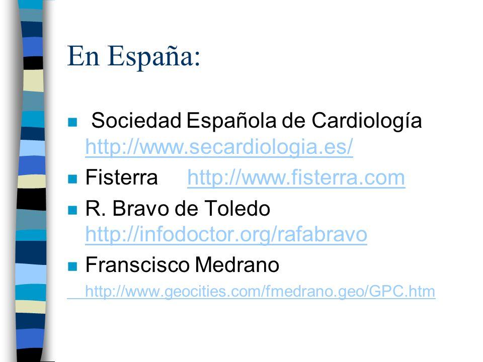 En España: n Sociedad Española de Cardiología http://www.secardiologia.es/ http://www.secardiologia.es/ n Fisterra http://www.fisterra.comhttp://www.f