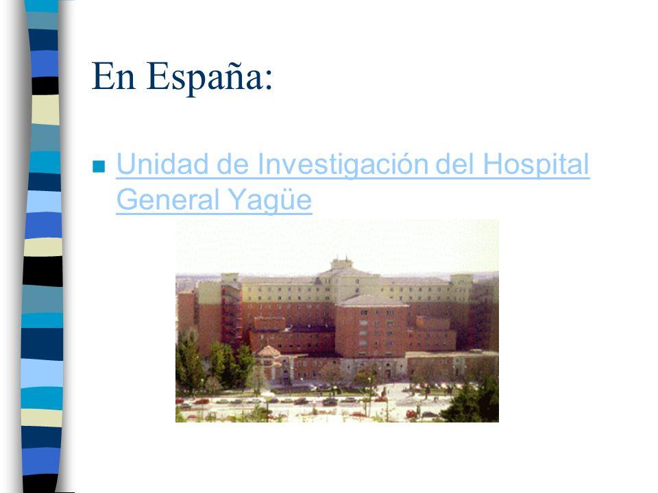 En España: n Unidad de Investigación del Hospital General Yagüe Unidad de Investigación del Hospital General Yagüe