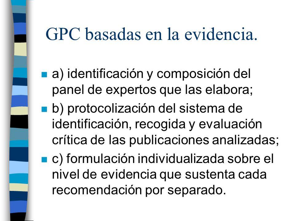 GPC basadas en la evidencia. n a) identificación y composición del panel de expertos que las elabora; n b) protocolización del sistema de identificaci