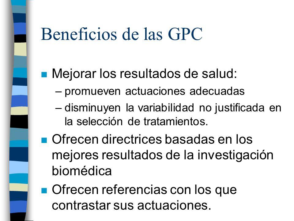 Beneficios de las GPC n Mejorar los resultados de salud: –promueven actuaciones adecuadas –disminuyen la variabilidad no justificada en la selección d