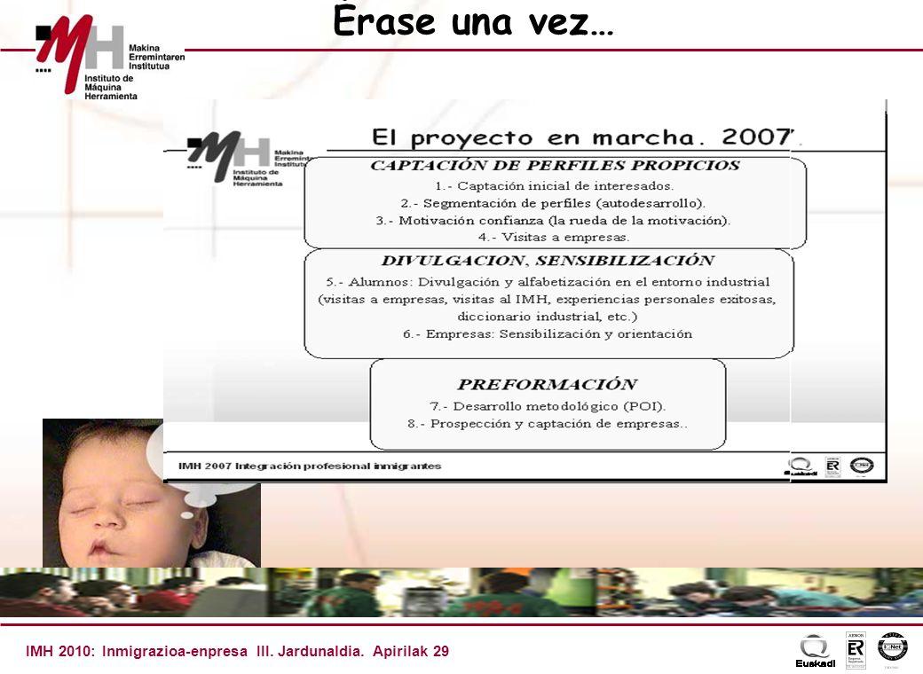IMH 2010: Inmigrazioa-enpresa III. Jardunaldia. Apirilak 29 Érase una vez… SE