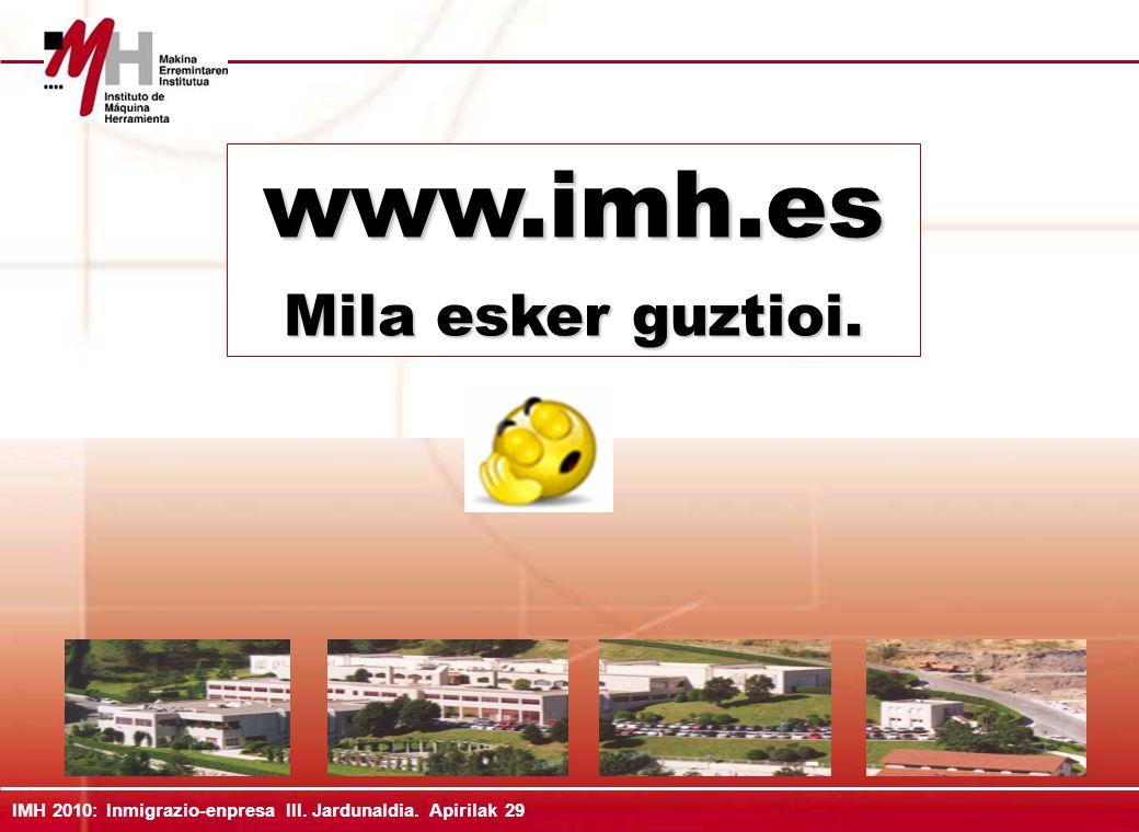 IMH 2010: Inmigrazioa-enpresa III. Jardunaldia. Apirilak 29 www.imh.es Mila esker guztioi.