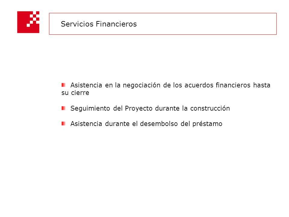 Asistencia en la negociación de los acuerdos financieros hasta su cierre Seguimiento del Proyecto durante la construcción Asistencia durante el desembolso del préstamo Servicios Financieros
