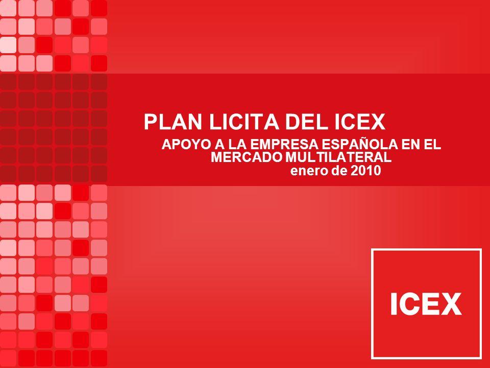 PLAN LICITA DEL ICEX APOYO A LA EMPRESA ESPAÑOLA EN EL MERCADO MULTILATERAL enero de 2010