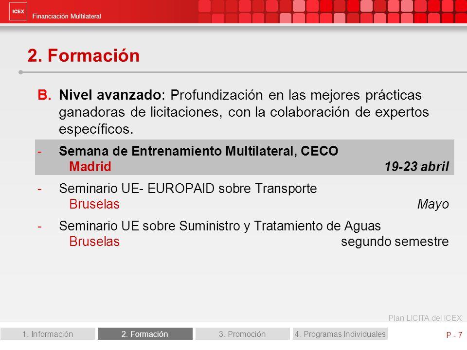 Financiación Multilateral Plan LICITA del ICEX 1. Información2. Formación3. Promoción4. Programas Individuales P - 7 2. Formación B.Nivel avanzado: Pr