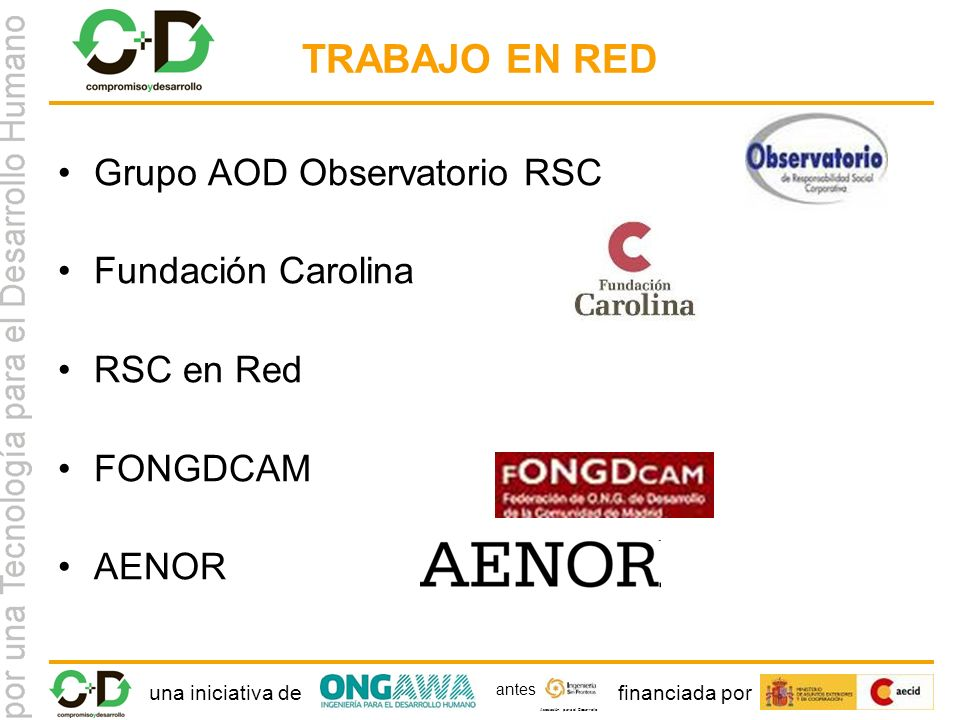 una iniciativa definanciada por Asociación para el Desarrollo antes TRABAJO EN RED Grupo AOD Observatorio RSC Fundación Carolina RSC en Red FONGDCAM AENOR