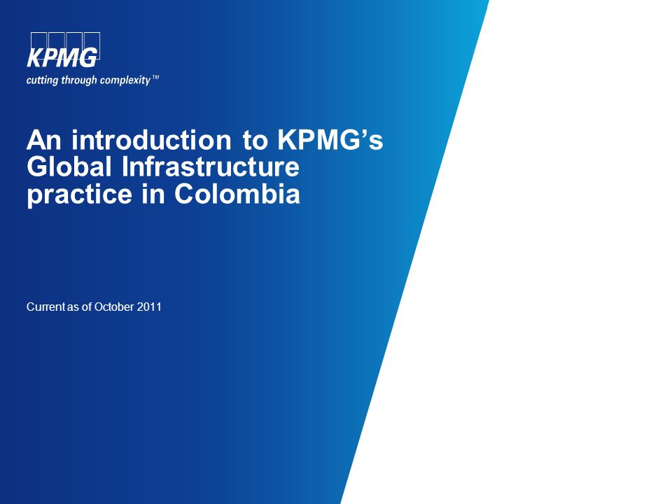 An introduction to KPMGs Global Infrastructure practice in Colombia Current as of October 2011