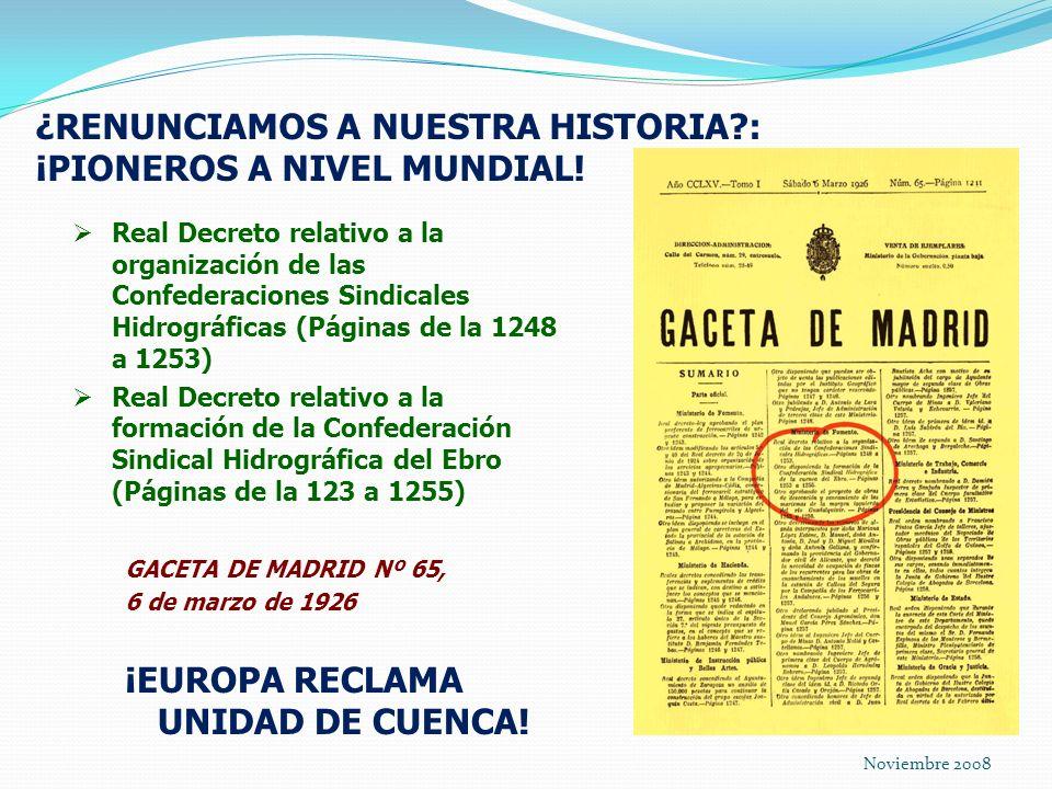 Noviembre 2008 Real Decreto relativo a la organización de las Confederaciones Sindicales Hidrográficas (Páginas de la 1248 a 1253) Real Decreto relativo a la formación de la Confederación Sindical Hidrográfica del Ebro (Páginas de la 123 a 1255) GACETA DE MADRID Nº 65, 6 de marzo de 1926 ¡EUROPA RECLAMA UNIDAD DE CUENCA.