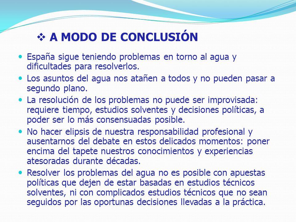 A MODO DE CONCLUSIÓN España sigue teniendo problemas en torno al agua y dificultades para resolverlos.