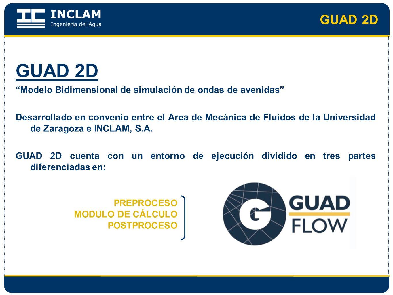GUAD 2D Modelo Bidimensional de simulación de ondas de avenidas Desarrollado en convenio entre el Area de Mecánica de Fluídos de la Universidad de Zar