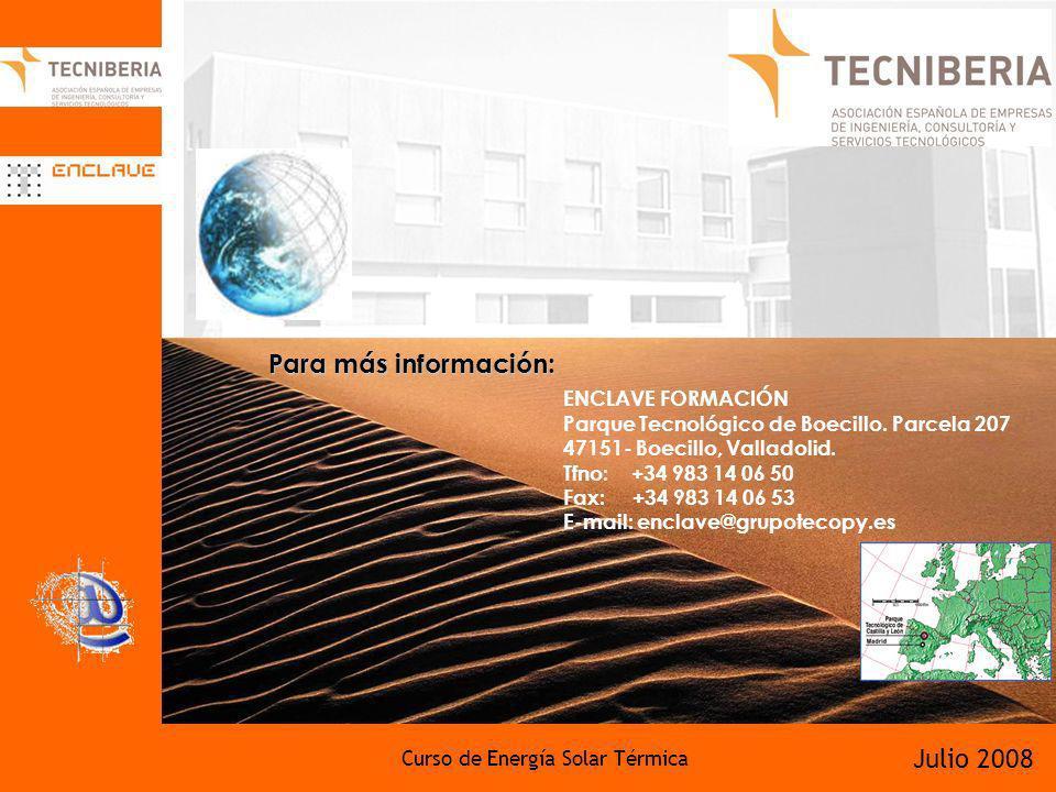 Curso de Energía Solar Térmica Julio 2008 Para más información: ENCLAVE FORMACIÓN Parque Tecnológico de Boecillo. Parcela 207 47151- Boecillo, Vallado