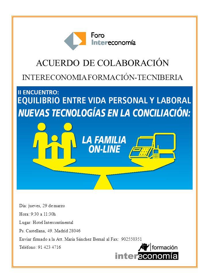 ACUERDO DE COLABORACIÓN INTERECONOMIA FORMACIÓN-TECNIBERIA Día: jueves, 29 de marzo Hora: 9:30 a 11:30h Lugar: Hotel Intercontinental Ps.