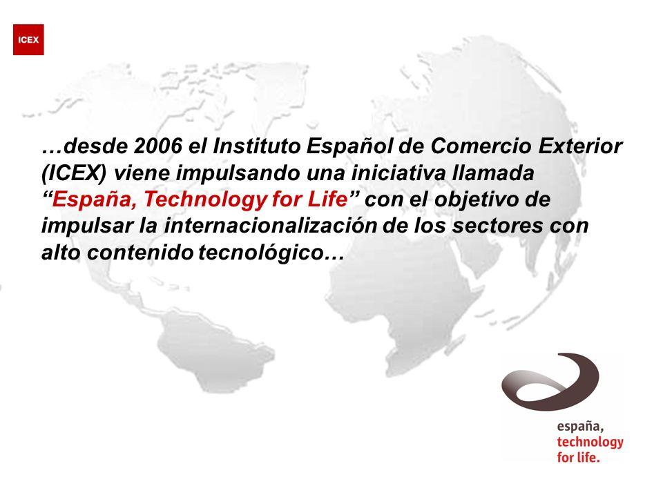 …desde 2006 el Instituto Español de Comercio Exterior (ICEX) viene impulsando una iniciativa llamadaEspaña, Technology for Life con el objetivo de impulsar la internacionalización de los sectores con alto contenido tecnológico…