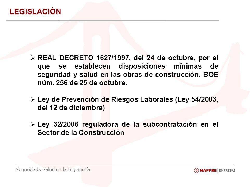 Seguridad y Salud en la Ingeniería LEGISLACIÓN REAL DECRETO 1627/1997, del 24 de octubre, por el que se establecen disposiciones mínimas de seguridad y salud en las obras de construcción.