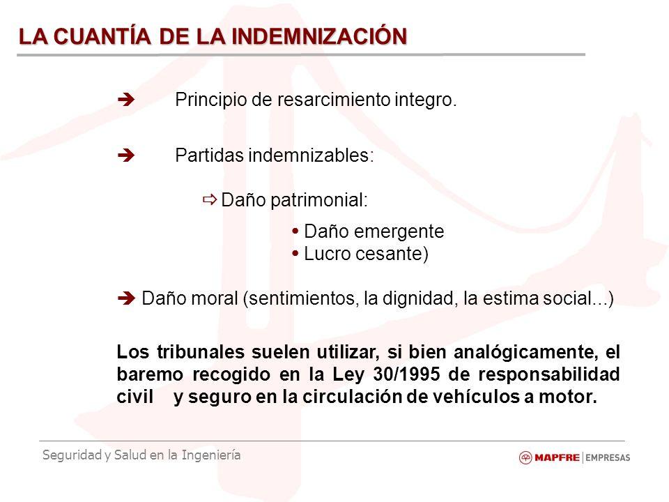 Seguridad y Salud en la Ingeniería LA CUANTÍA DE LA INDEMNIZACIÓN Principio de resarcimiento integro.