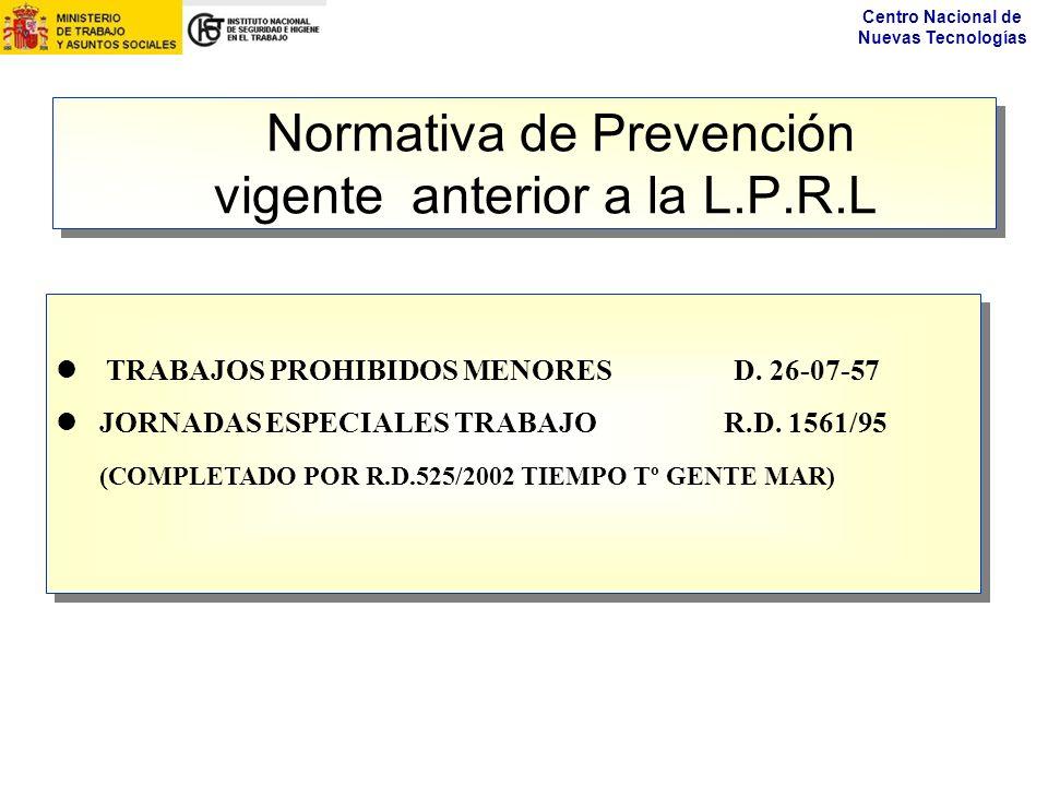 Centro Nacional de Nuevas Tecnologías Normativa de Prevención vigente anterior a la L.P.R.L TRABAJOS PROHIBIDOS MENORES D. 26-07-57 l JORNADAS ESPECIA