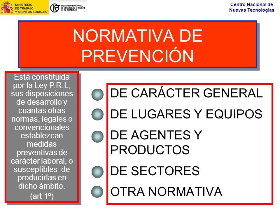 Centro Nacional de Nuevas Tecnologías NORMATIVA DE PREVENCIÓN DE CARÁCTER GENERAL DE LUGARES Y EQUIPOS DE AGENTES Y PRODUCTOS DE SECTORES OTRA NORMATI