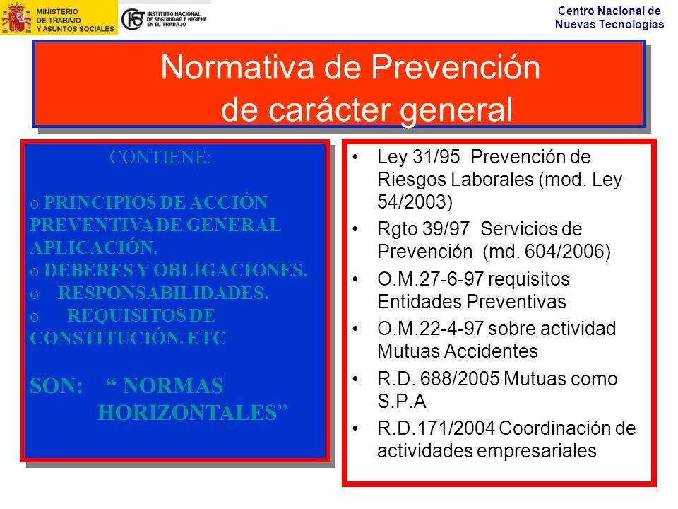 Centro Nacional de Nuevas Tecnologías Normativa de Prevención de carácter general Ley 31/95 Prevención de Riesgos Laborales (mod. Ley 54/2003) Rgto 39