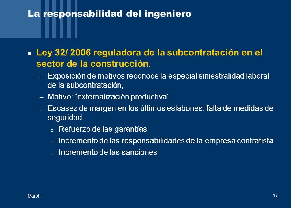 Marsh 17 La responsabilidad del ingeniero Ley 32/ 2006 reguladora de la subcontratación en el sector de la construcción. – Exposición de motivos recon