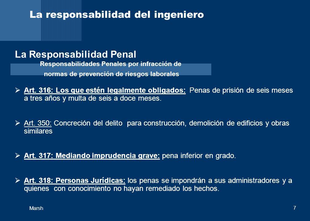 Marsh 8 La responsabilidad del ingeniero La Responsabilidad Penal Toda persona criminalmente responsable de un delito o falta lo es también civilmente si del hecho se derivaren daños o perjuicios.
