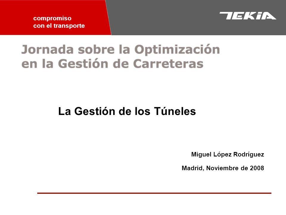 compromiso con el transporte La Gestión de los Túneles Miguel López Rodríguez Madrid, Noviembre de 2008