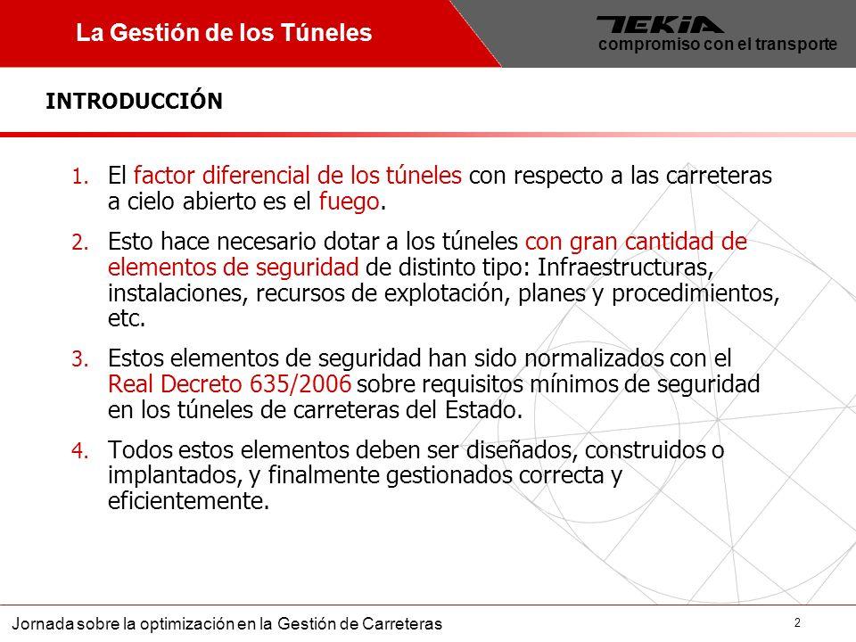 2 Jornada sobre la optimización en la Gestión de Carreteras compromiso con el transporte La Gestión de los Túneles 1. El factor diferencial de los tún