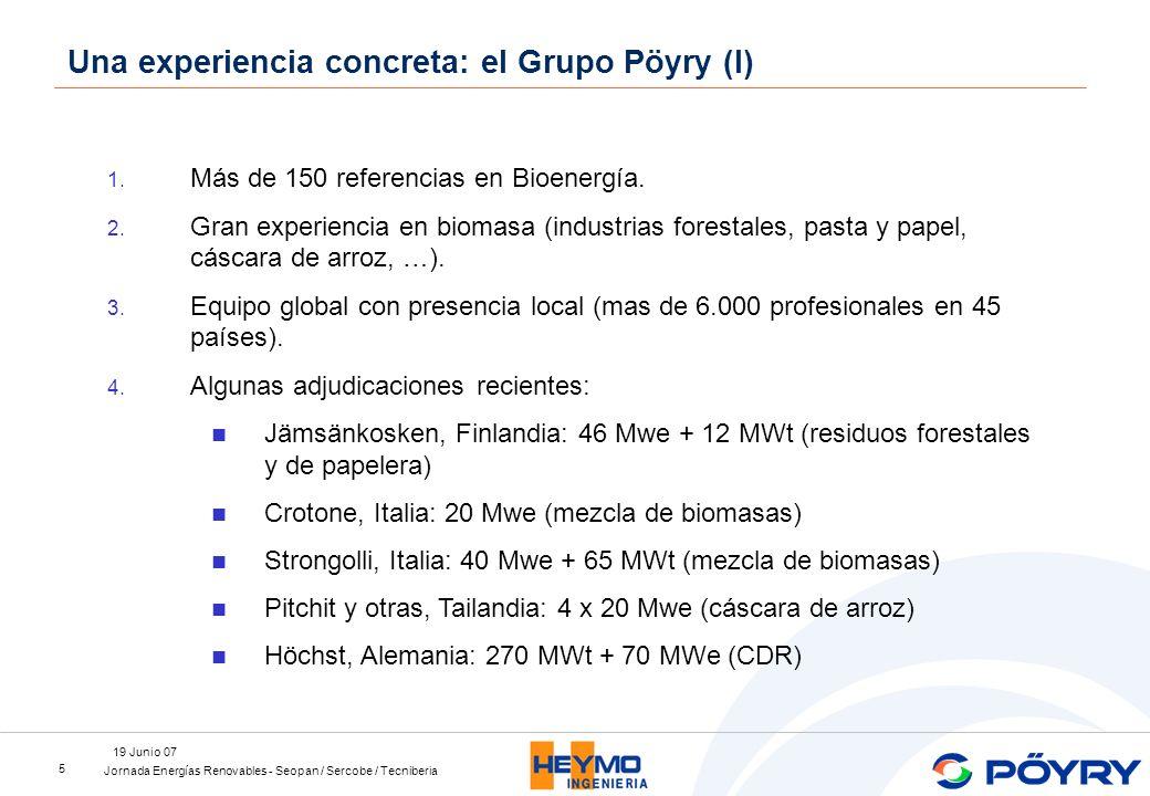 Jornada Energías Renovables - Seopan / Sercobe / Tecniberia 19 Junio 07 5 1. 1. Más de 150 referencias en Bioenergía. 2. 2. Gran experiencia en biomas