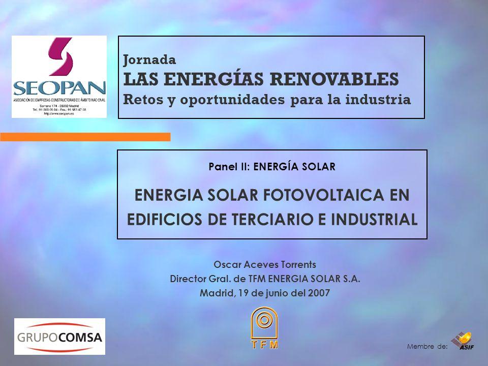Membre de: Panel II: ENERGÍA SOLAR ENERGIA SOLAR FOTOVOLTAICA EN EDIFICIOS DE TERCIARIO E INDUSTRIAL Oscar Aceves Torrents Director Gral.