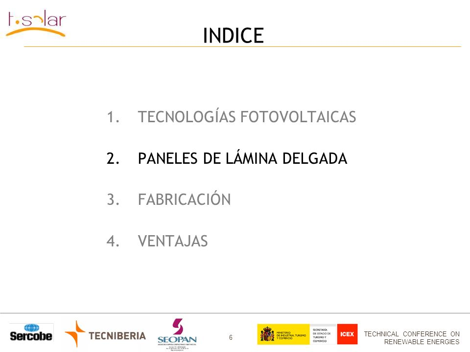 TECHNICAL CONFERENCE ON RENEWABLE ENERGIES 6 INDICE 1.TECNOLOGÍAS FOTOVOLTAICAS 2.PANELES DE LÁMINA DELGADA 3.FABRICACIÓN 4.VENTAJAS