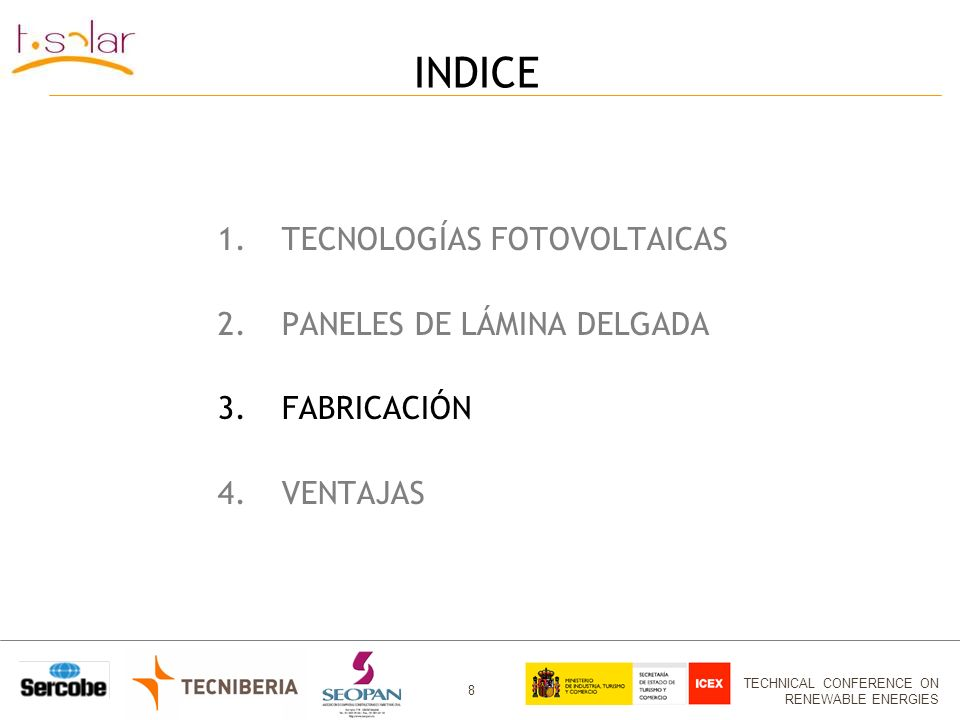 TECHNICAL CONFERENCE ON RENEWABLE ENERGIES 8 INDICE 1.TECNOLOGÍAS FOTOVOLTAICAS 2.PANELES DE LÁMINA DELGADA 3.FABRICACIÓN 4.VENTAJAS