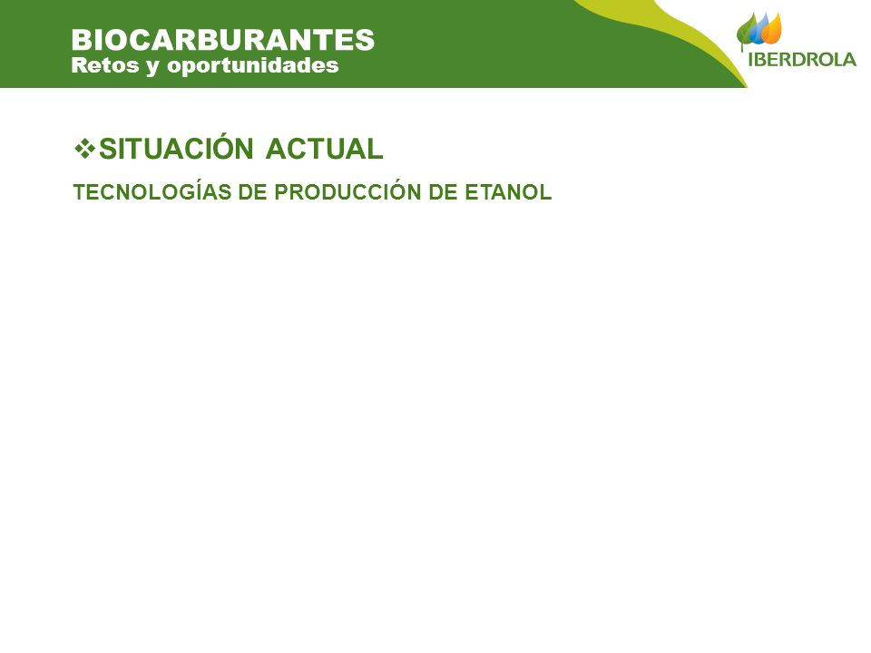 SITUACIÓN ACTUAL TECNOLOGÍAS DE PRODUCCIÓN DE ETANOL BIOCARBURANTES Retos y oportunidades