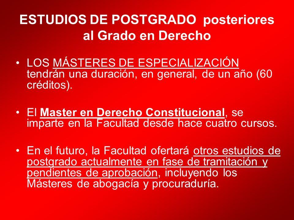 ESTUDIOS DE POSTGRADO posteriores al Grado en Derecho LOS MÁSTERES DE ESPECIALIZACIÓN tendrán una duración, en general, de un año (60 créditos). El Ma