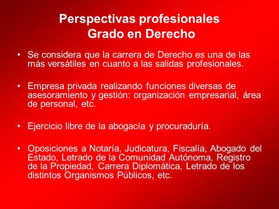 Perspectivas profesionales Grado en Derecho Se considera que la carrera de Derecho es una de las más versátiles en cuanto a las salidas profesionales.