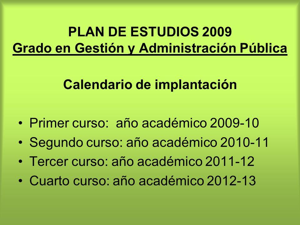 PLAN DE ESTUDIOS 2009 Grado en Gestión y Administración Pública Calendario de implantación Primer curso: año académico 2009-10 Segundo curso: año acad